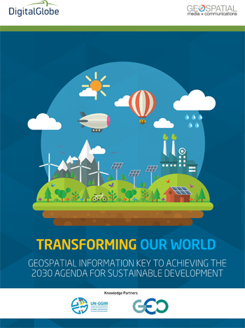 Transforming Our World: Geospatial Information Key to Achieving the 2030 Agenda for Sustainable Development Report!